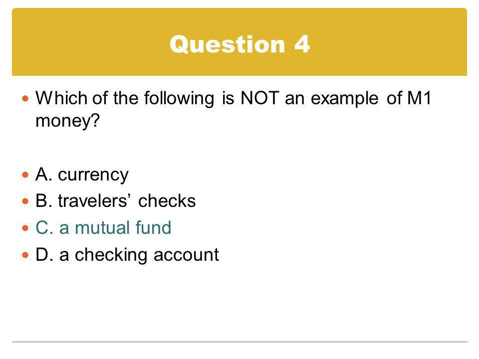Question 4 Which of the following is NOT an example of M1 money