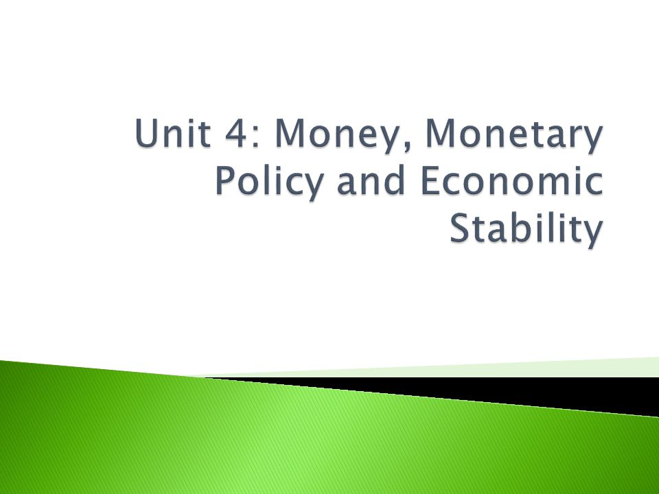 Unit 4: Money, Monetary Policy and Economic Stability