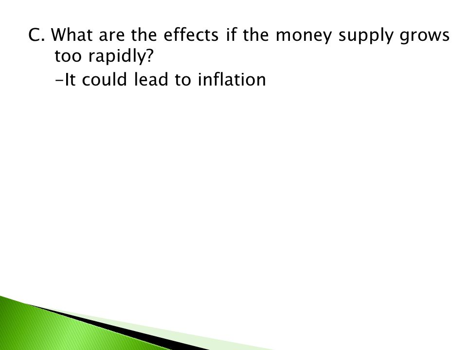 C. What are the effects if the money supply grows too rapidly