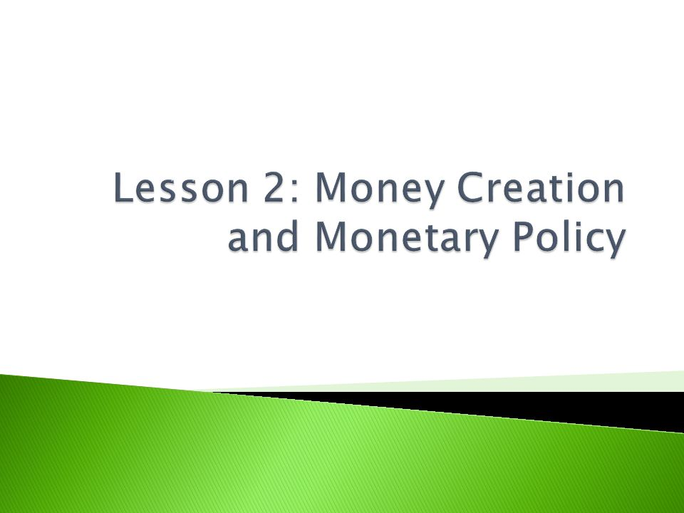 Lesson 2: Money Creation and Monetary Policy