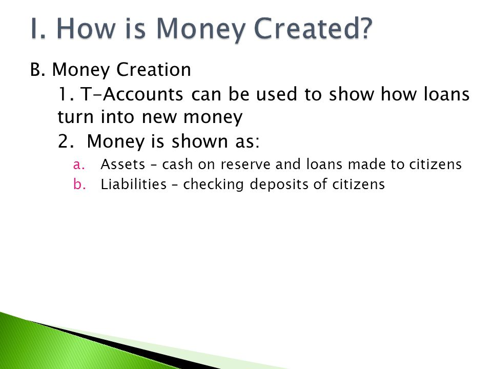 I. How is Money Created B. Money Creation