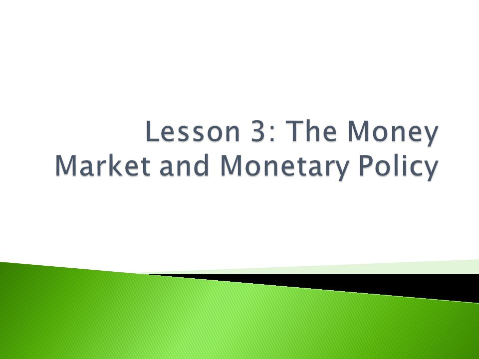 Lesson 3: The Money Market and Monetary Policy