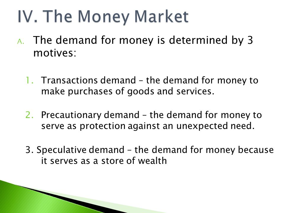 IV. The Money Market The demand for money is determined by 3 motives: