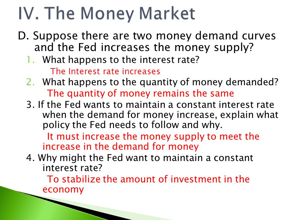IV. The Money Market D. Suppose there are two money demand curves and the Fed increases the money supply