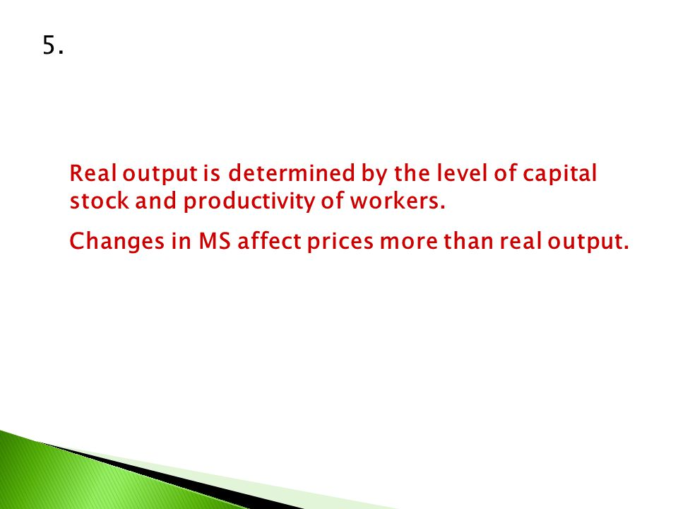 5. Real output is determined by the level of capital stock and productivity of workers.
