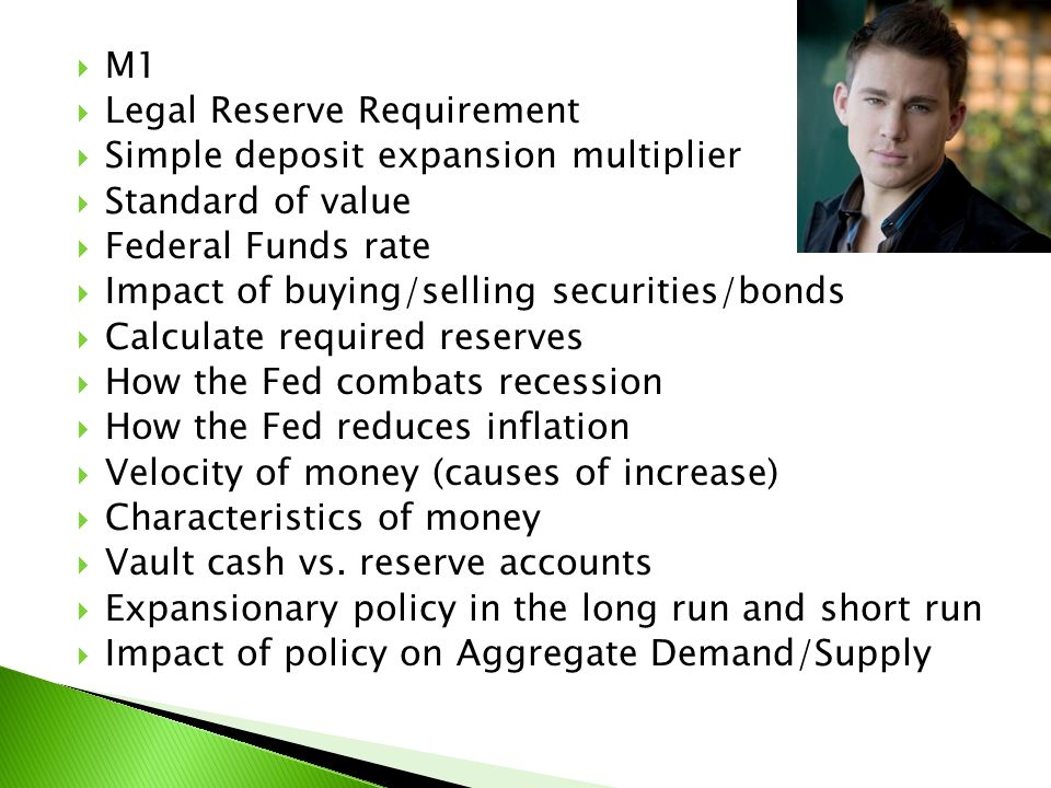 M1 Legal Reserve Requirement. Simple deposit expansion multiplier. Standard of value. Federal Funds rate.