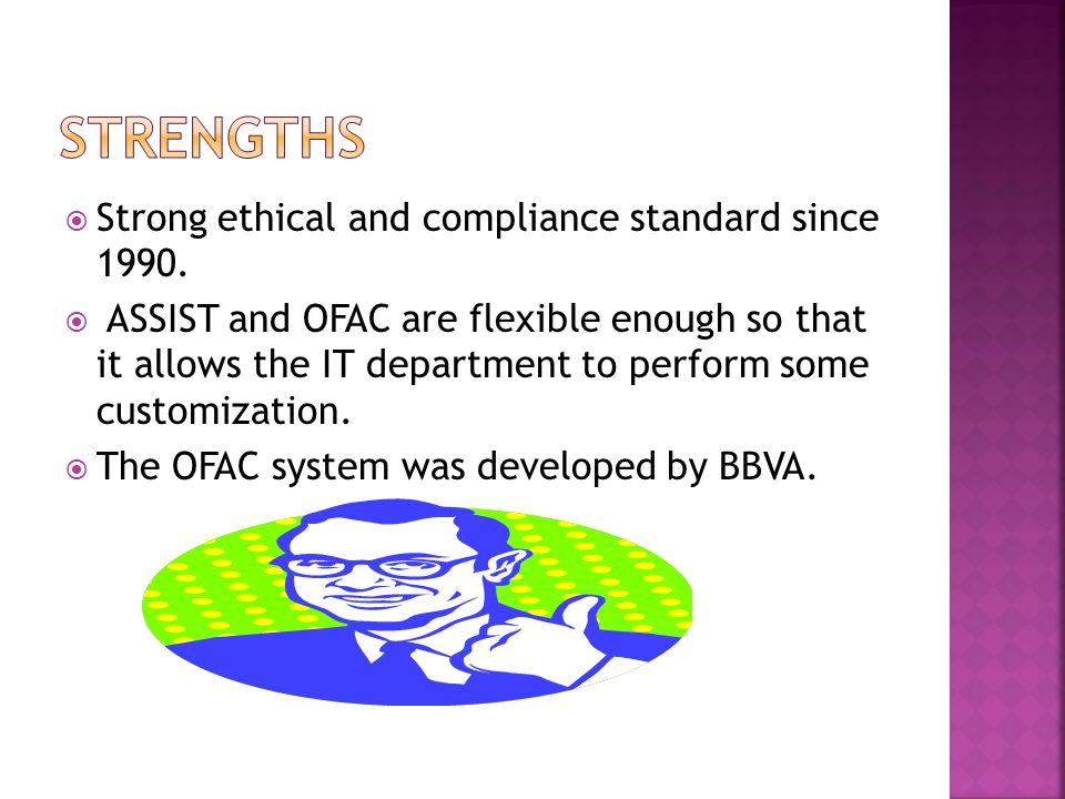 Strengths Strong ethical and compliance standard since 1990.