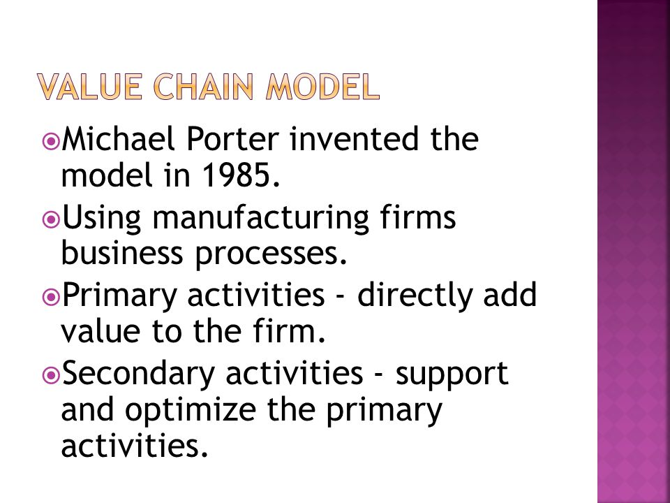 Value Chain Model Michael Porter invented the model in 1985.
