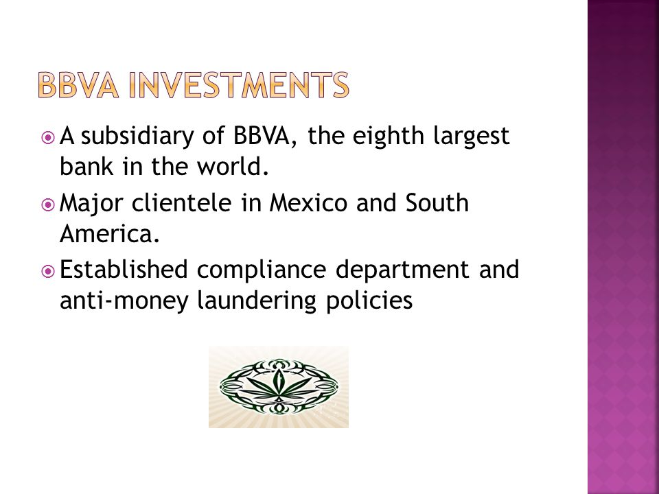 BBVA INVESTMENTS A subsidiary of BBVA, the eighth largest bank in the world. Major clientele in Mexico and South America.