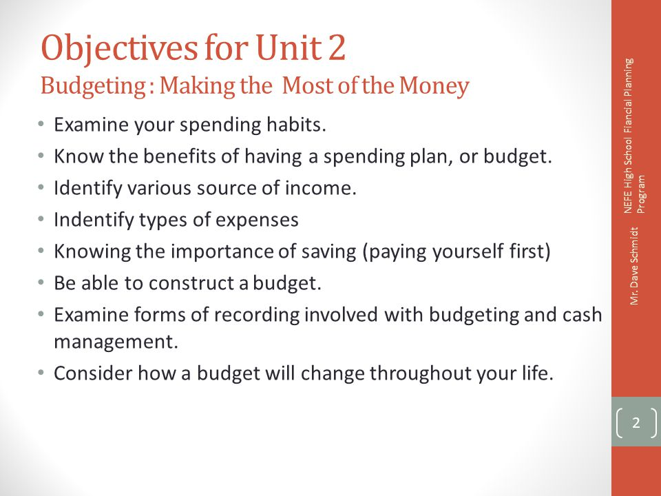 Objectives for Unit 2 Budgeting : Making the Most of the Money