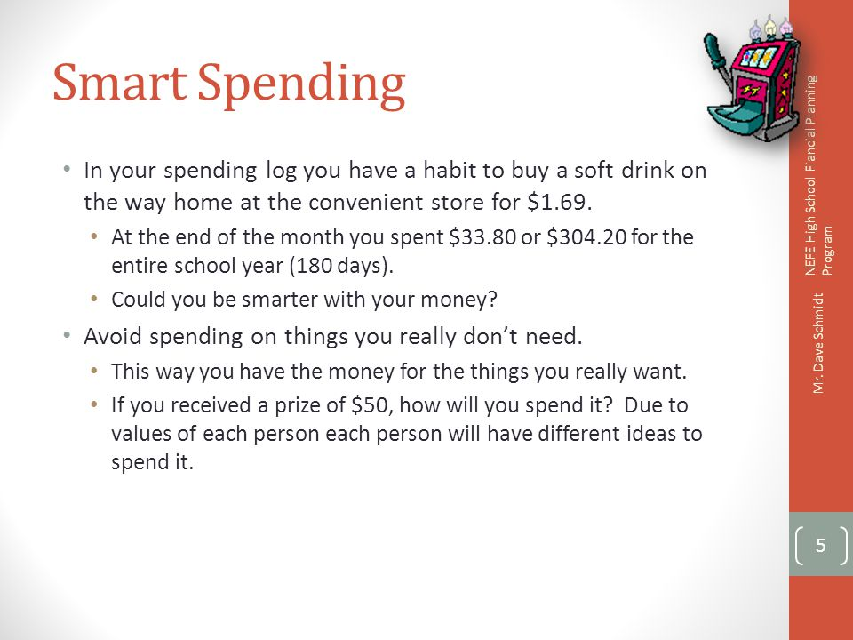 Smart Spending In your spending log you have a habit to buy a soft drink on the way home at the convenient store for $1.69.