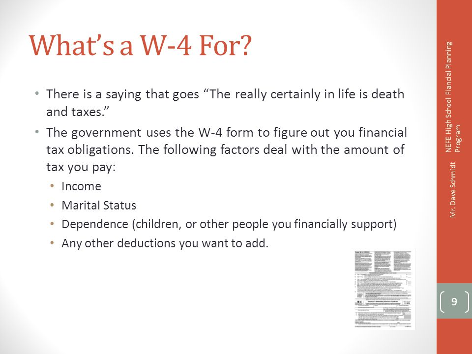 What's a W-4 For There is a saying that goes The really certainly in life is death and taxes.