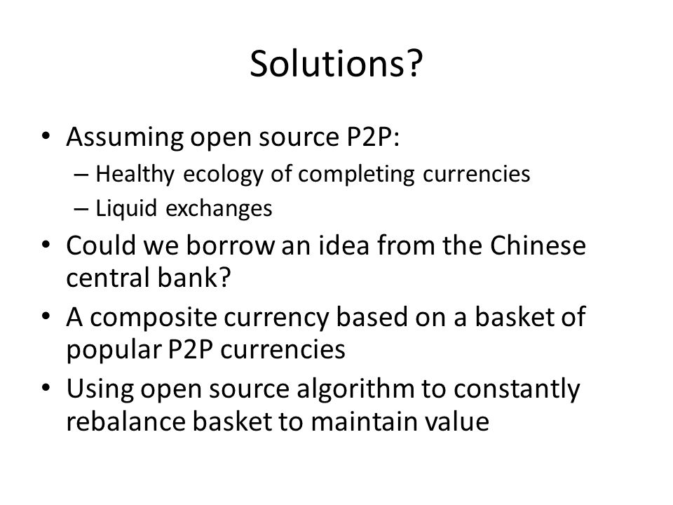 Solutions Assuming open source P2P: