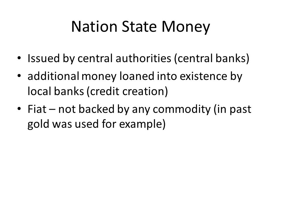 Nation State Money Issued by central authorities (central banks)