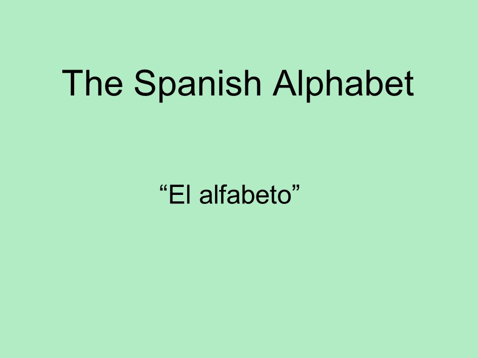 The Spanish Alphabet El alfabeto