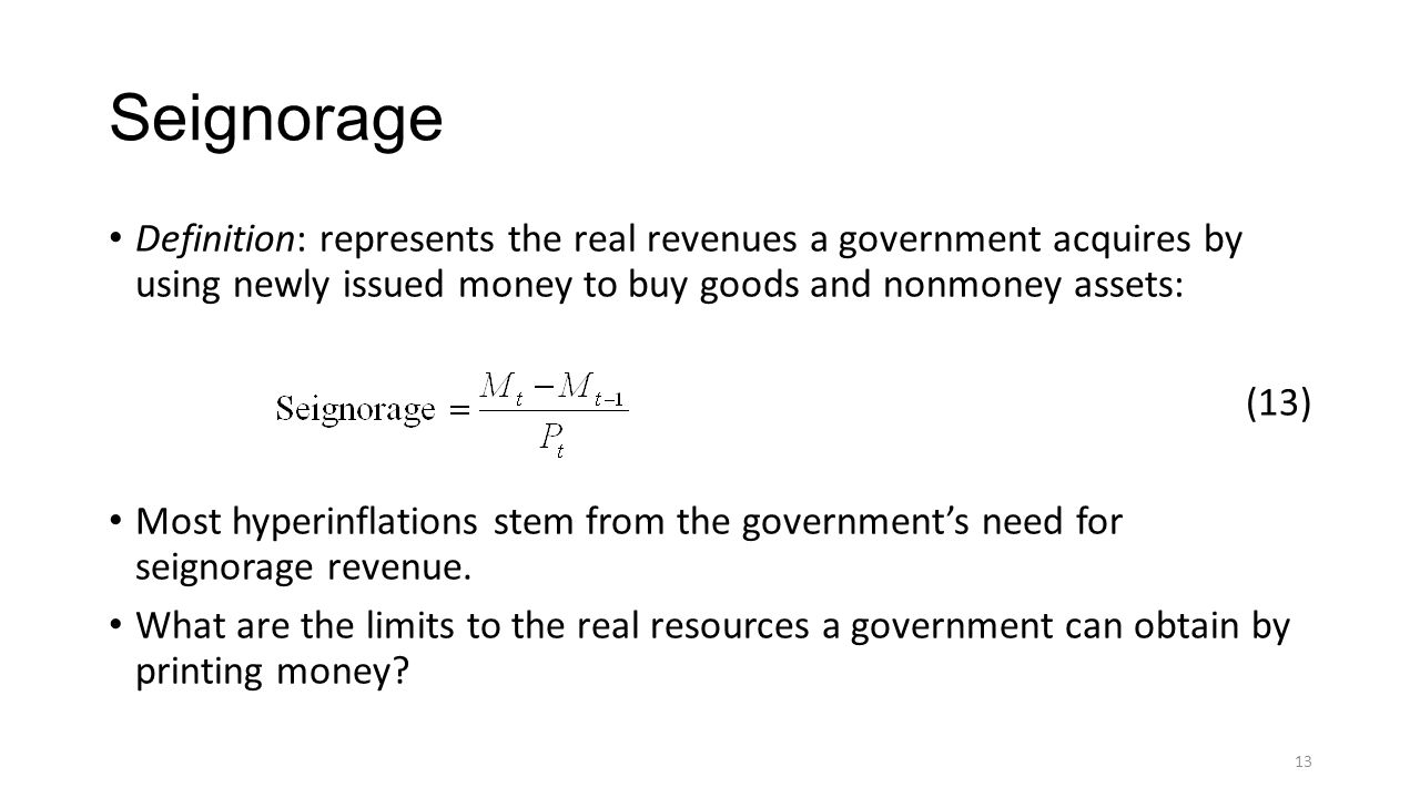 Seignorage Definition: represents the real revenues a government acquires by using newly issued money to buy goods and nonmoney assets: