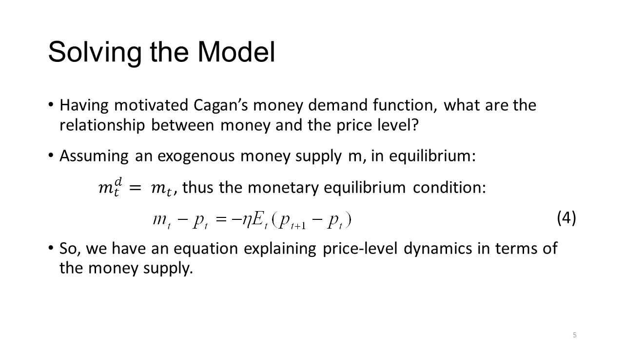 Solving the Model Having motivated Cagan's money demand function, what are the relationship between money and the price level