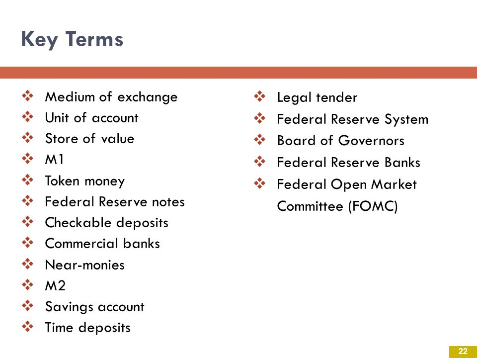 Key Terms Medium of exchange Unit of account Store of value M1
