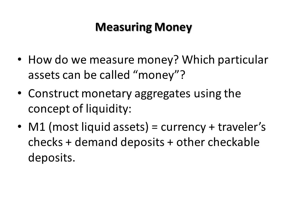 Measuring Money How do we measure money Which particular assets can be called money