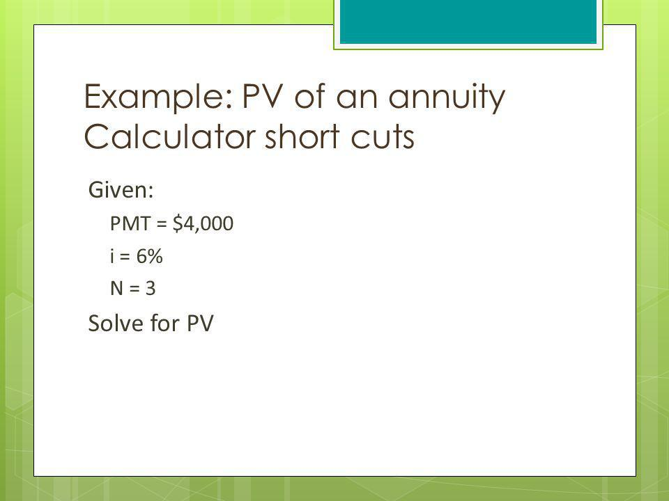 Example: PV of an annuity Calculator short cuts