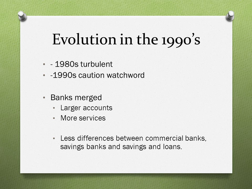 Evolution in the 1990's - 1980s turbulent -1990s caution watchword