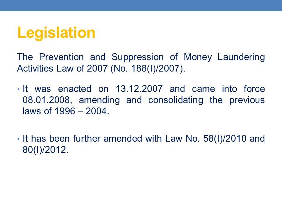 Legislation The Prevention and Suppression of Money Laundering Activities Law of 2007 (No. 188(I)/2007).