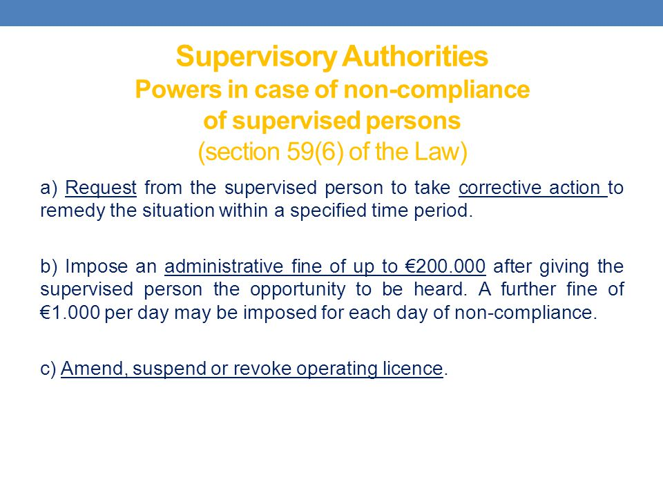 Supervisory Authorities Powers in case of non-compliance of supervised persons (section 59(6) of the Law)