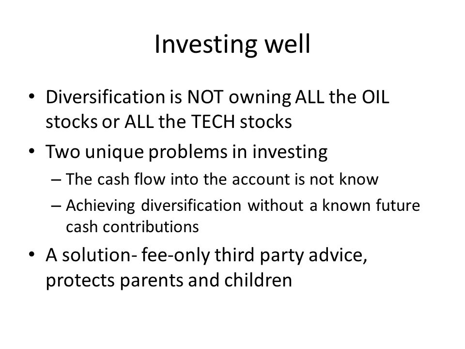 Investing well Diversification is NOT owning ALL the OIL stocks or ALL the TECH stocks. Two unique problems in investing.