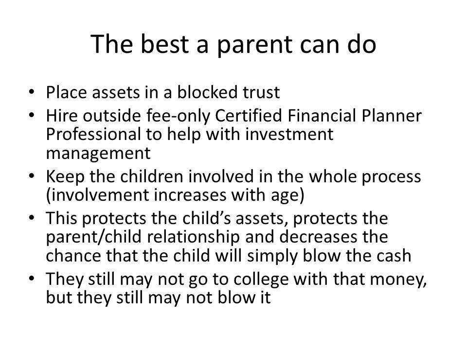 The best a parent can do Place assets in a blocked trust