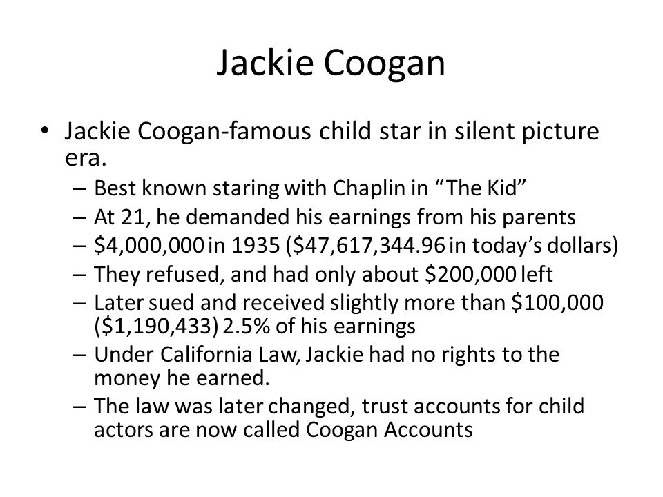 Jackie Coogan Jackie Coogan-famous child star in silent picture era.