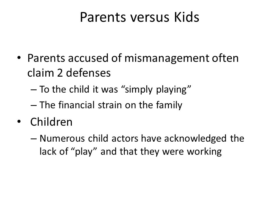Parents versus Kids Parents accused of mismanagement often claim 2 defenses. To the child it was simply playing