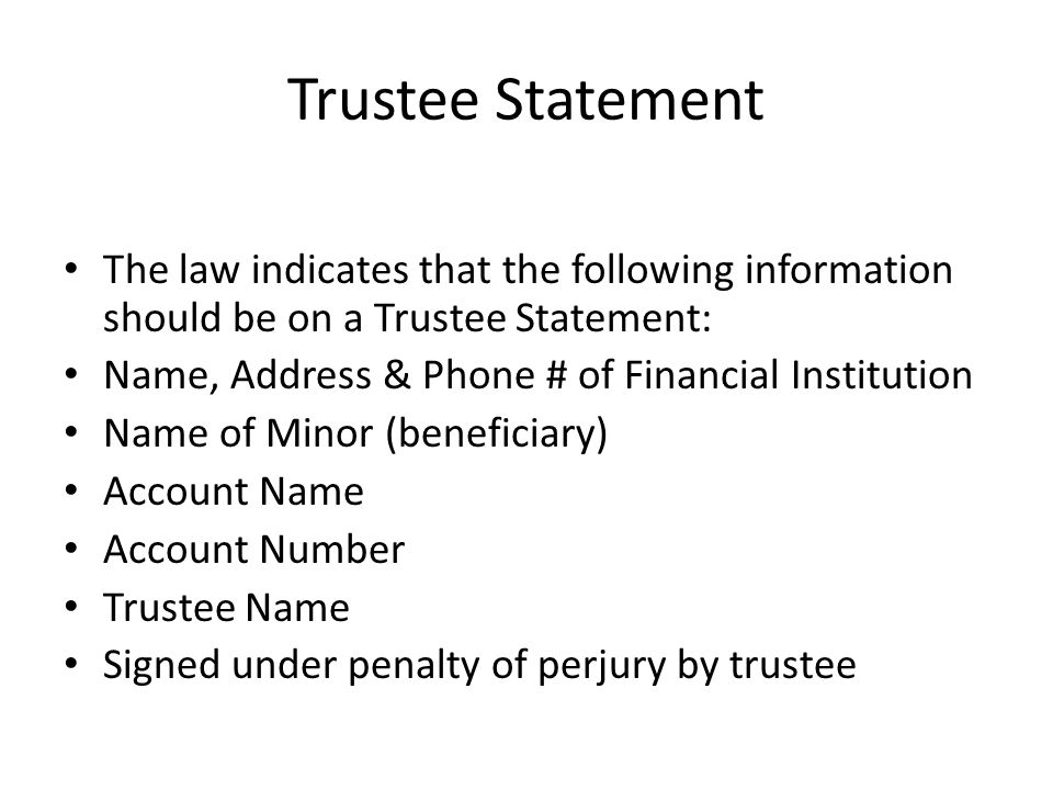 Trustee Statement The law indicates that the following information should be on a Trustee Statement:
