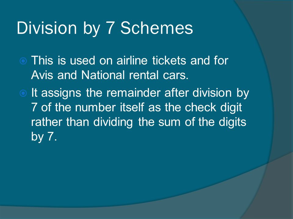 Division by 7 Schemes This is used on airline tickets and for Avis and National rental cars.