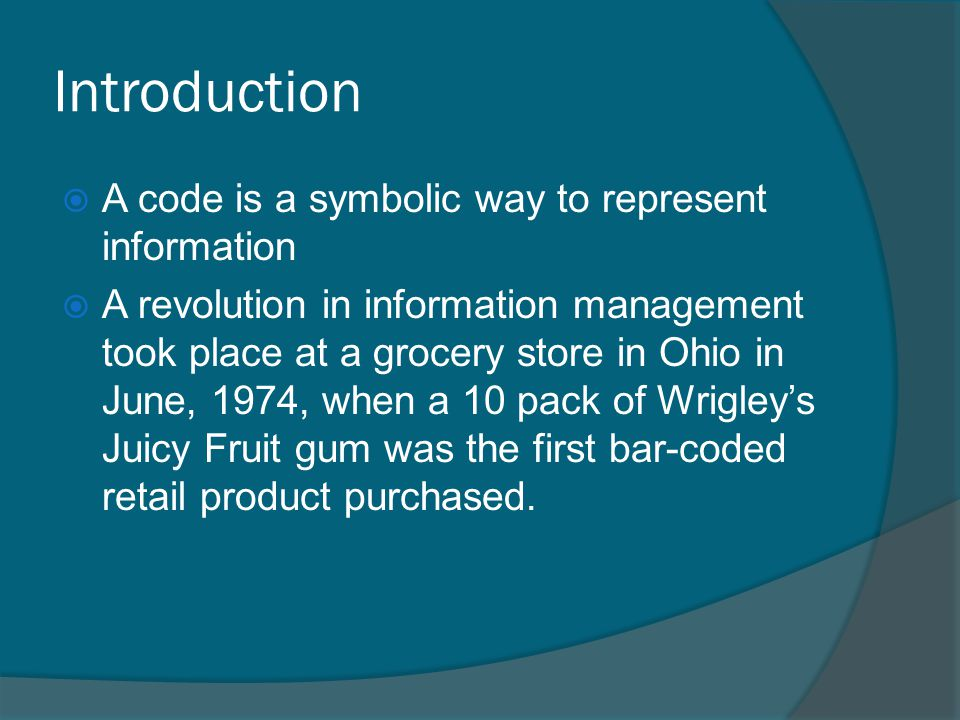 Introduction A code is a symbolic way to represent information
