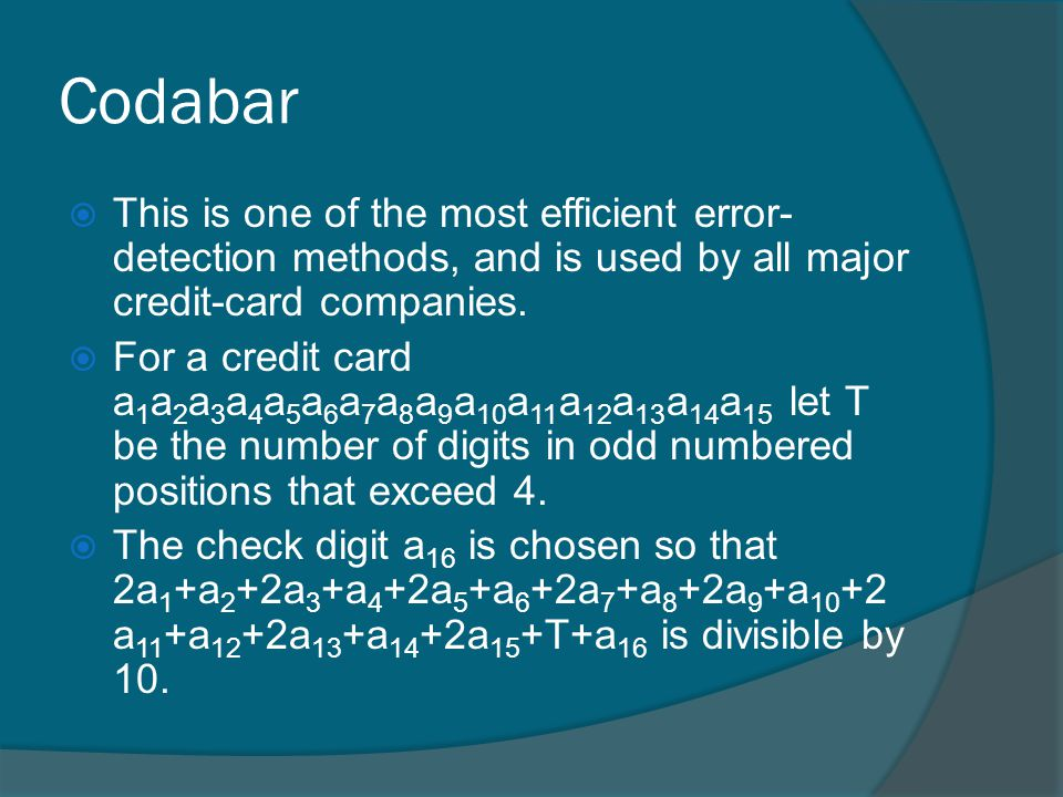 Codabar This is one of the most efficient error-detection methods, and is used by all major credit-card companies.