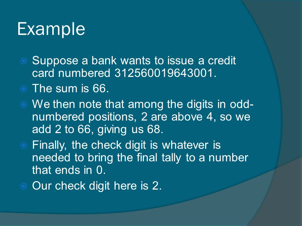 Example Suppose a bank wants to issue a credit card numbered 312560019643001. The sum is 66.