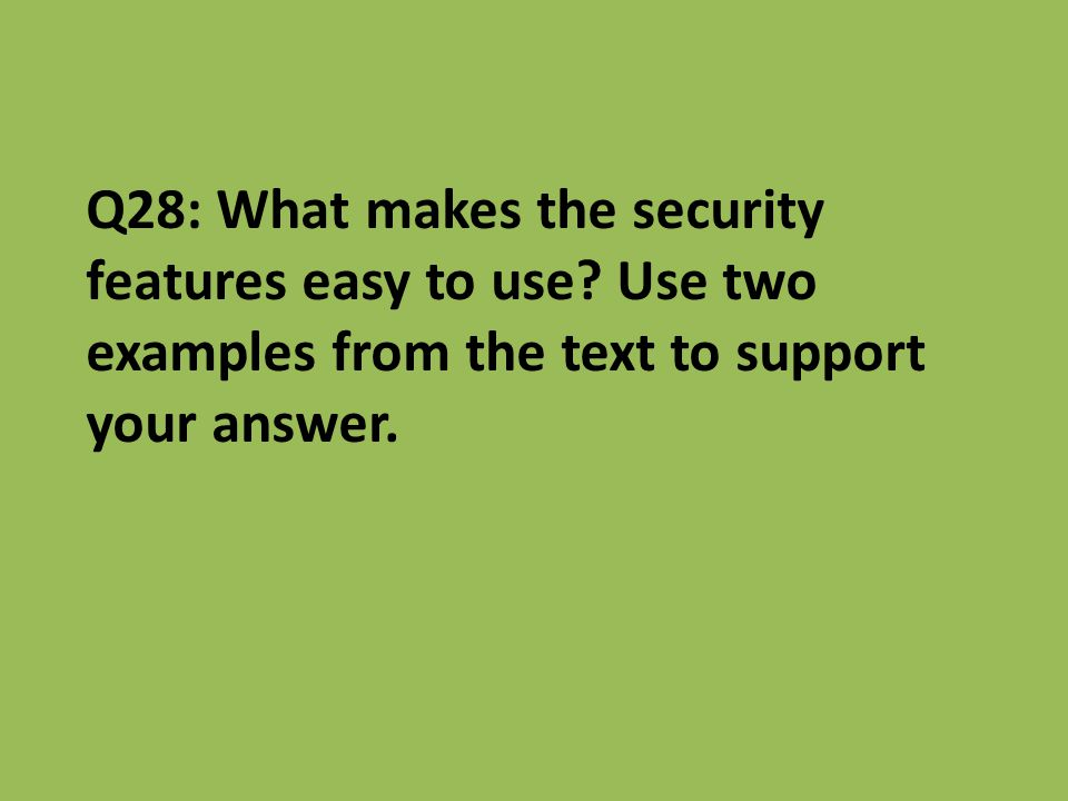 Q28: What makes the security features easy to use