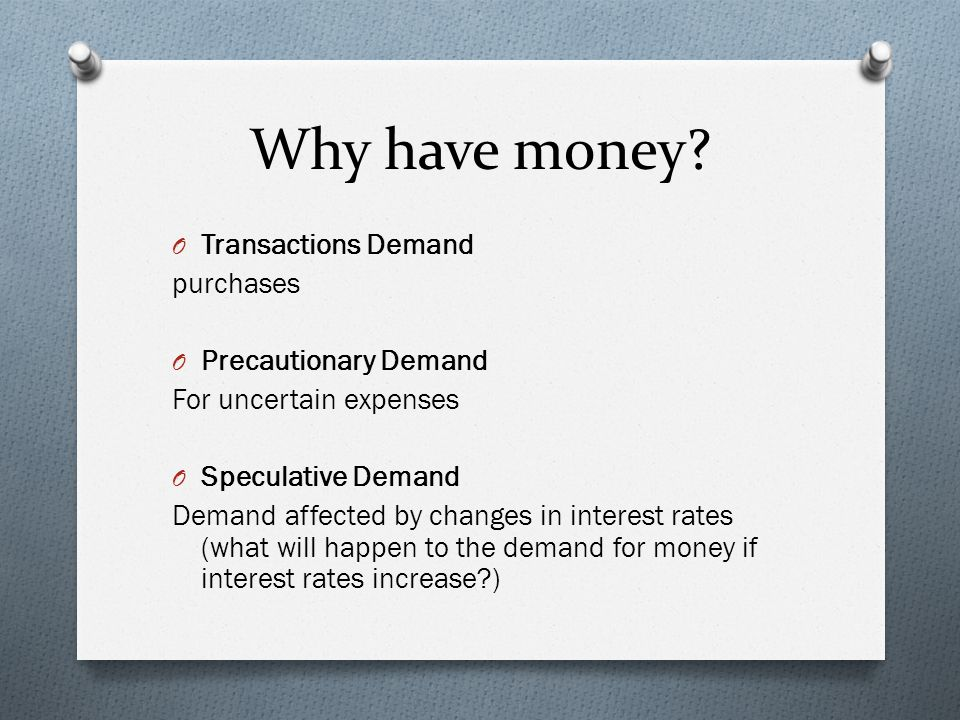 Why have money Transactions Demand purchases Precautionary Demand