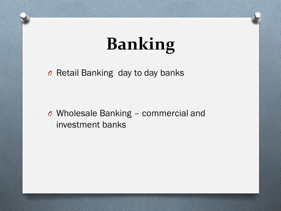 Banking Retail Banking day to day banks