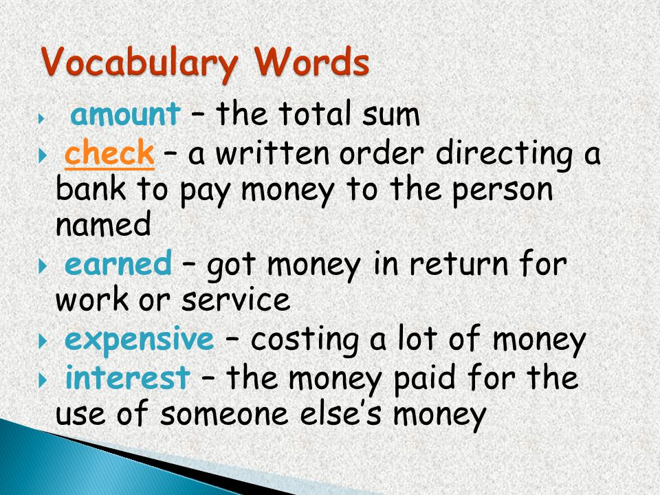 Vocabulary Words amount – the total sum. check – a written order directing a bank to pay money to the person named.