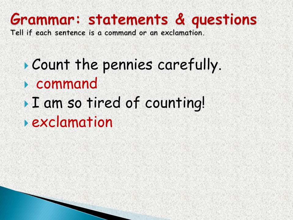 Grammar: statements & questions Tell if each sentence is a command or an exclamation.