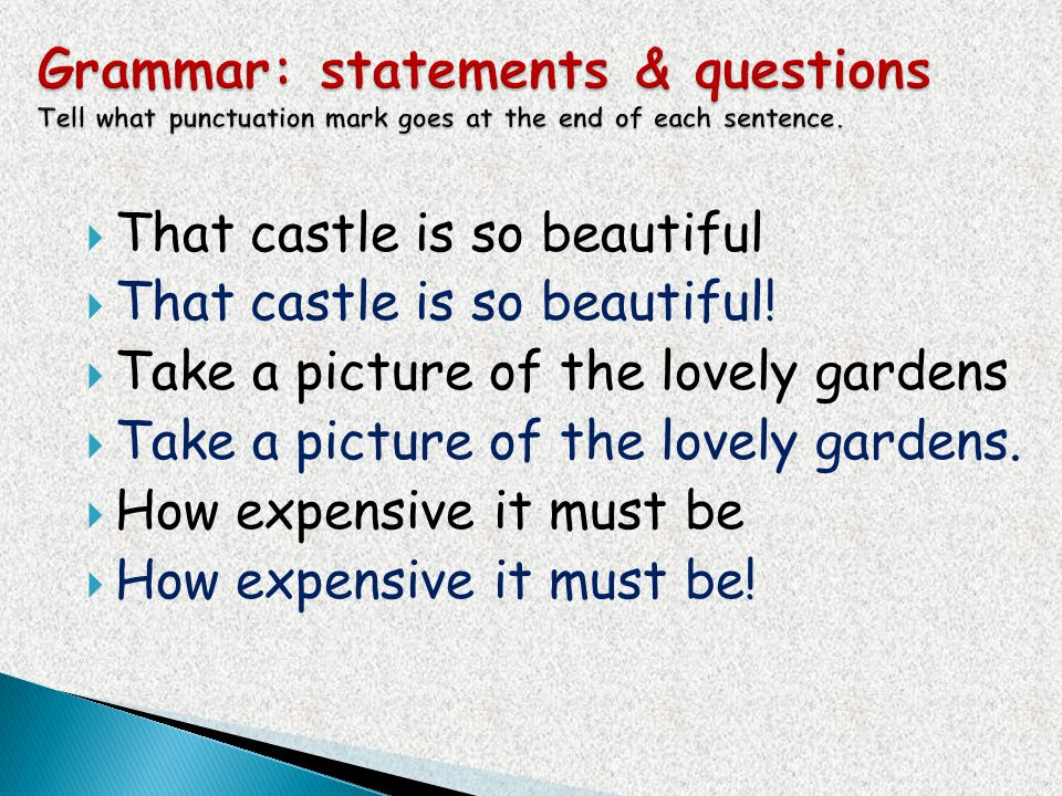 Grammar: statements & questions Tell what punctuation mark goes at the end of each sentence.