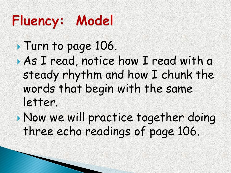 Fluency: Model Turn to page 106.