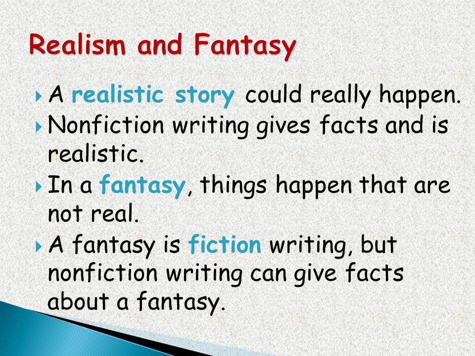 Realism and Fantasy A realistic story could really happen.