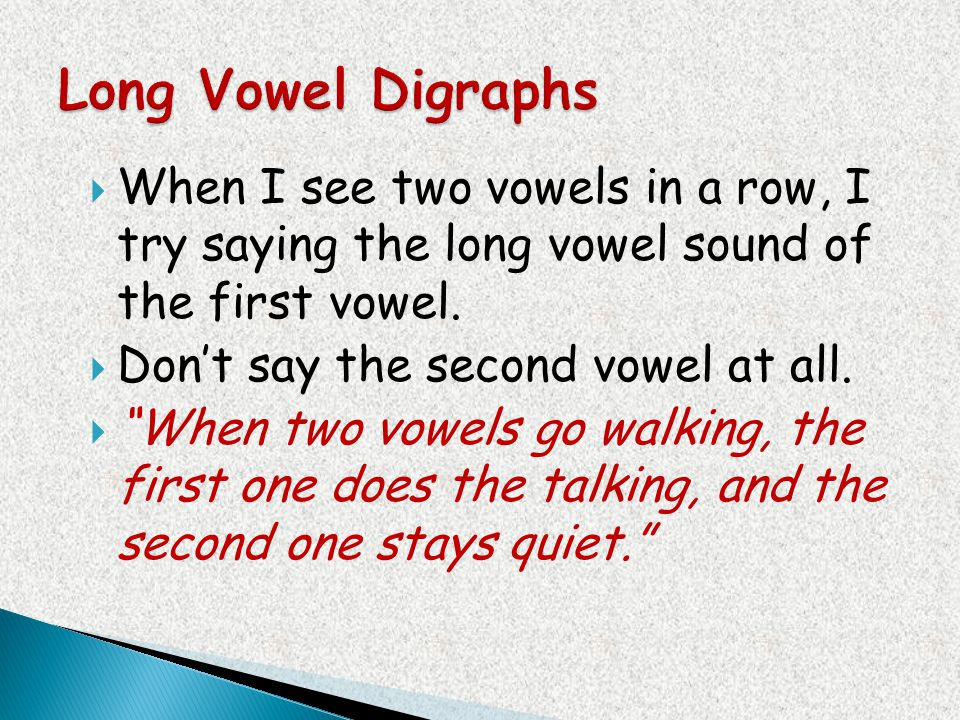 Long Vowel Digraphs When I see two vowels in a row, I try saying the long vowel sound of the first vowel.