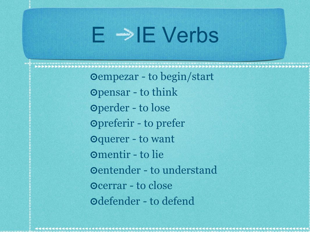 E IE Verbs empezar - to begin/start pensar - to think perder - to lose