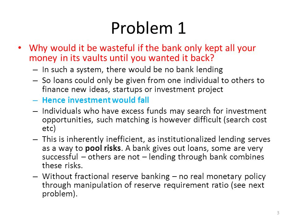 Problem 1 Why would it be wasteful if the bank only kept all your money in its vaults until you wanted it back