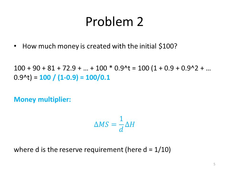 Problem 2 How much money is created with the initial $100