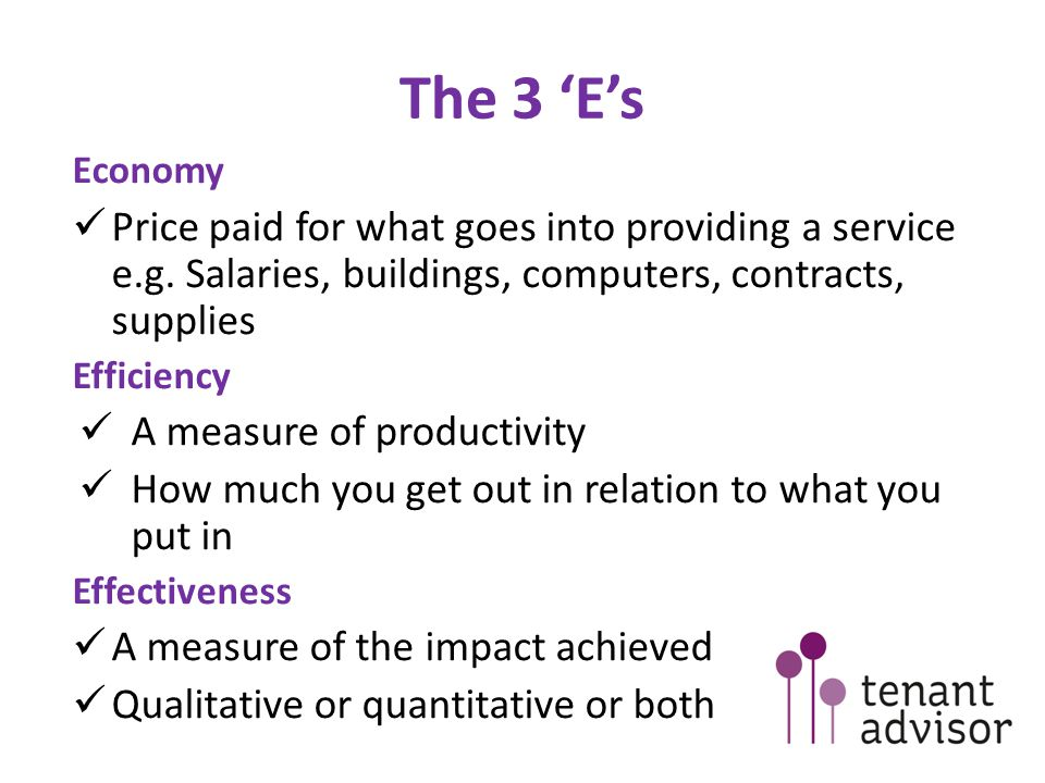 The 3 'E's Economy. Price paid for what goes into providing a service e.g. Salaries, buildings, computers, contracts, supplies.