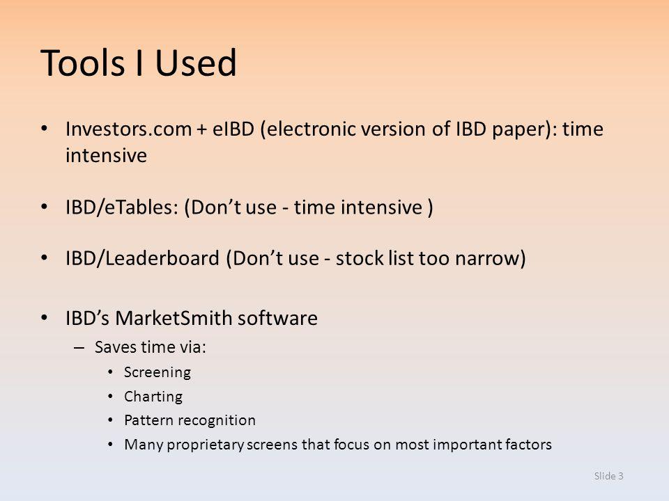 Tools I Used Investors.com + eIBD (electronic version of IBD paper): time intensive. IBD/eTables: (Don't use - time intensive )